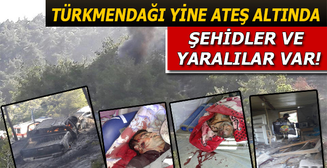 Türkmendağı ateş altında; şehidler ve yaralılar var!