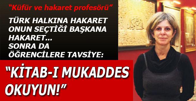 """Türk halkına hakaret, onun seçimine hakaret, sonra da öğrencilere tavsiye; """"Kitab-ı Mukaddes okuyun!"""""""