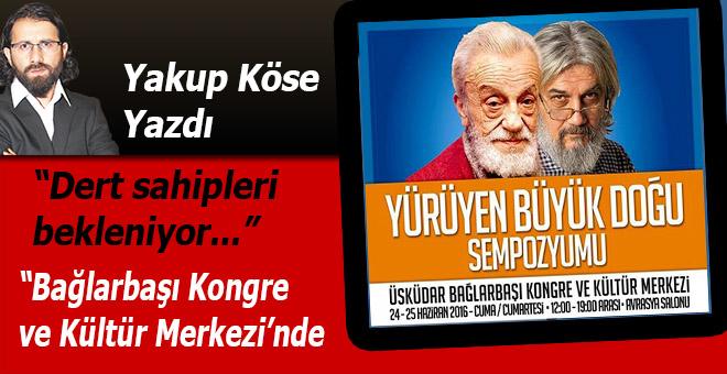 """Yakup Köse; """"Yürüyen Büyük Doğu Sempozyumu"""""""