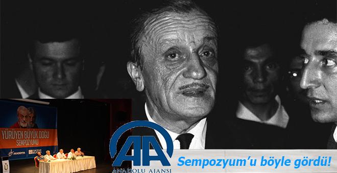 Anadolu Ajansı sempozyumu böyle gördü; Yürüyen Büyük Doğu Sempozyumu