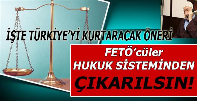 """Hukuku ve adaleti tesis etmenin tek yolu; """"FETÖ'cüler Hukuk sisteminden çıkarılsın!"""""""