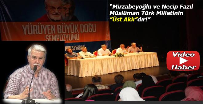 """Şükrü Sak; """"Mirzabeyoğlu ve Necip Fazıl Müslüman Türk Milletinin """"Üst aklı""""dır!"""""""