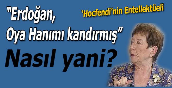 Erdoğan, Oya Hanım'ı kandırmış... Nasıl yani?