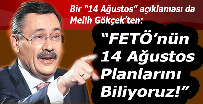 Melih Gökçek: FETÖ'cülerin 14 Ağustos planlarını biliyoruz...