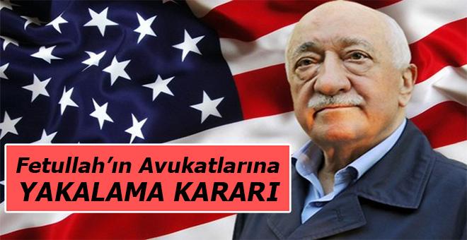 Amerikan ajanı Fetullah'ın avukatlarına yakalama kararı!