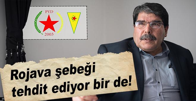 Rojava şebeği tehdit ediyor bir de!