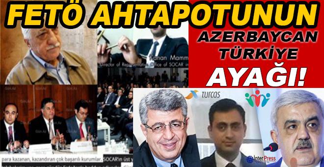FETÖ Ahtapotunun Azerbaycan-Türkiye ayağı!