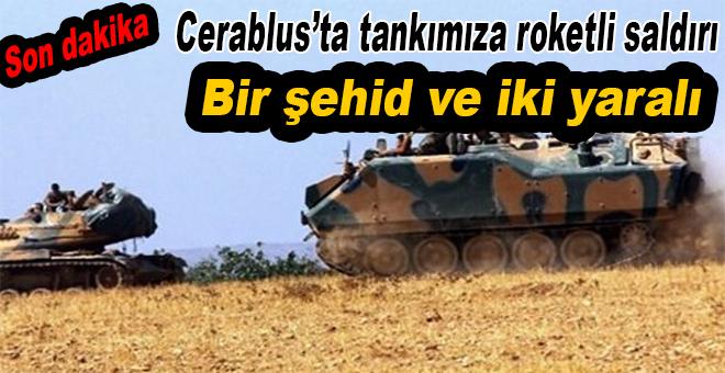 Son dakika; Cerablus'ta tankımıza saldırı; 1 şehid, 2 yaralı!