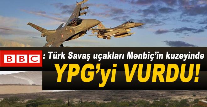BBC: Türk savaş uçakları Menbic'in kuzeyinde 'YPG'yi vurdu'