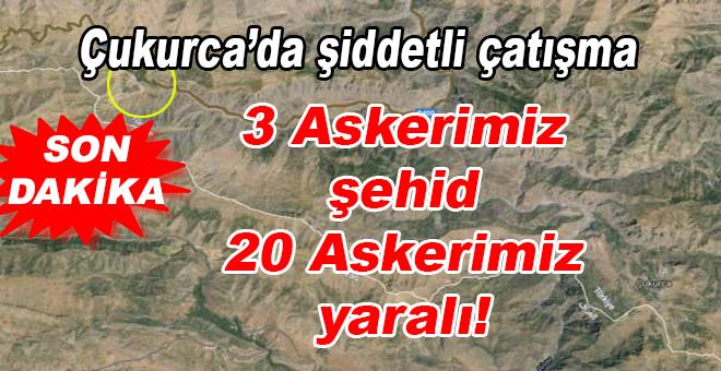 Çukurca'da şiddetli çatışma; 3 askerimiz şehid oldu, 20 askerimiz yaralı!