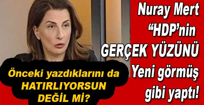 Nuray Mert, HDP'nin gerçek yüzünü yeni görmüş gibi yaptı!