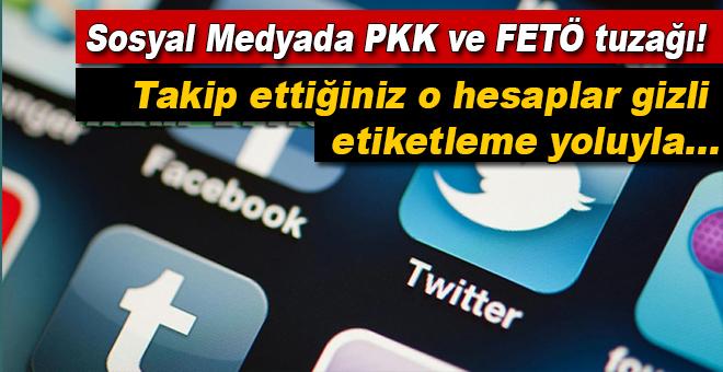 Sosyal medyada FETÖ ve PKK tuzağı!