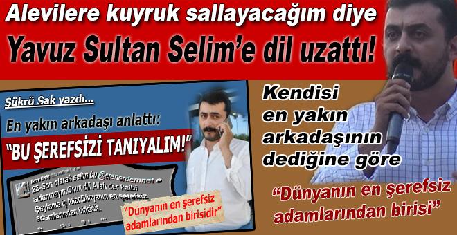 Alevilere yalaklanmak için Yavuz Sultan Selim'e dil uzattı!