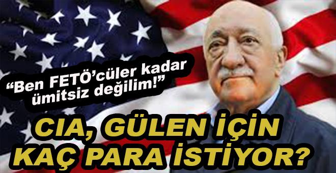 CIA, Fetullah Gülen için kaç para istiyor?
