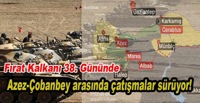 Fırat Kalkanı; Azez-Çobanbey arasında çatışmalar sürüyor!
