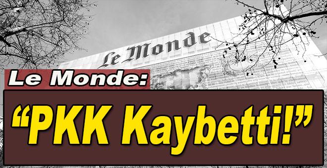 """Le Monde: """"PKK kaybetti!"""""""