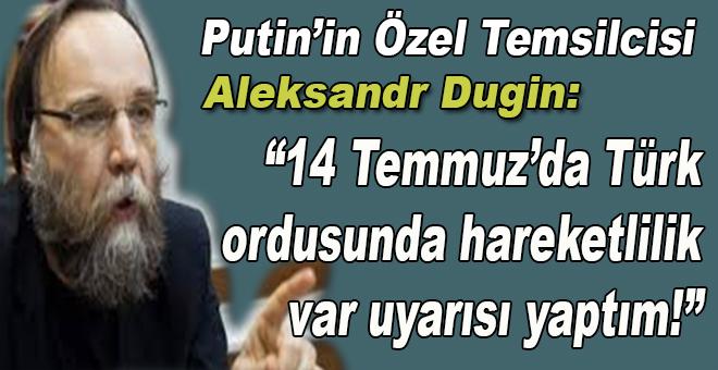 """Putin'in temsilcisi; """"14 Temmuz'da Türk ordusunda hareketlilik var uyarısı yaptım"""""""