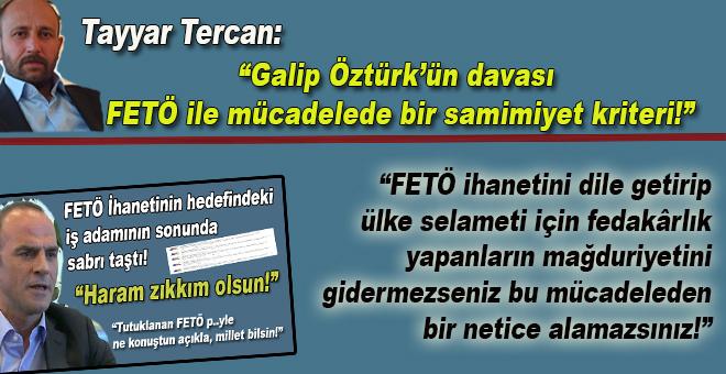 Tayyar Tercan yazdı; Galip Öztürk Davası ve FETÖ ile mücadele