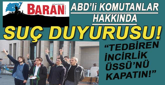 Baran'dan ABD'li komutanlar hakkında suç duyurusu!