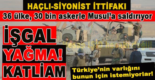 Haçlı ittifakı; 36 ülke, 30 bin askerler Musul'a saldırıyor!