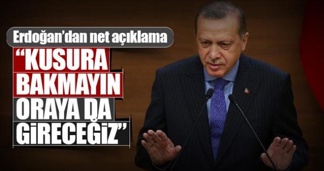 """Cumhurbaşkanı Erdoğan; """"Kimse kusura bakmasın oraya da gireceğiz!"""""""