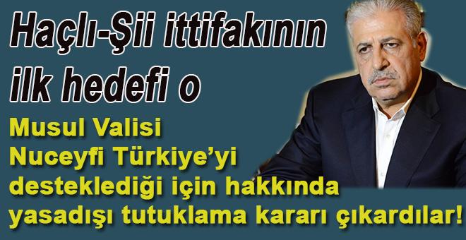 Musul'a saldıran Haçlı-Şii ittifakının ilk hedefi, Türkiye'ye desteğiyle bilinen Musul valisi Nuceyfi