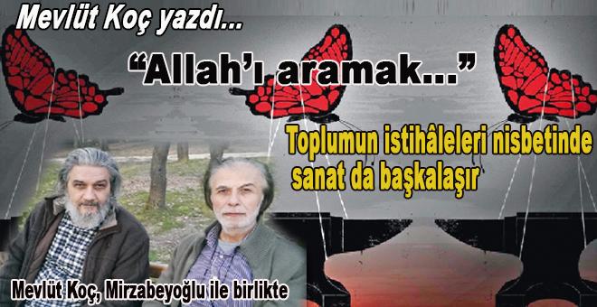 """Mevlüt Koç yazdı; """"Allah'ı aramak..."""""""