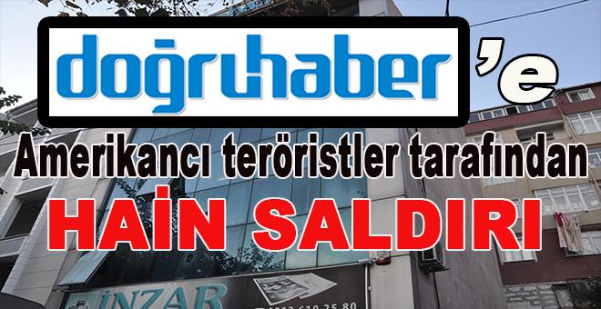 Amerikancı teröristlerden Doğruhaber'e Hain Saldırı!