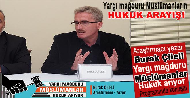 """Araştırmacı yazar Burak Çileli """"Yargı Mağduru Müslümanlar Hukuk Arıyor"""" programında konuştu!"""