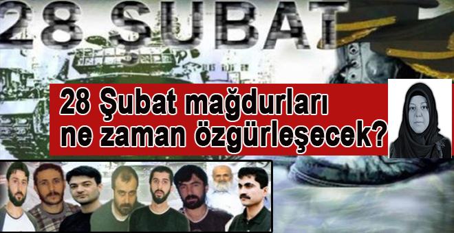 28 Şubat Mağdurları ne zaman özgürleşecek?