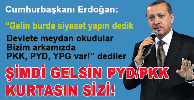 """Cumhurbaşkanı Erdoğan; """"Arkamızda PKK var, YPG var dediler! Gelsin PKK/YPG kurtarsın sizi!"""""""