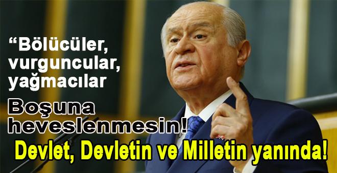 """Bölücüler, hainler boşuna heveslenmesin, Devlet, """"devlet ve milletin"""" yanında!"""