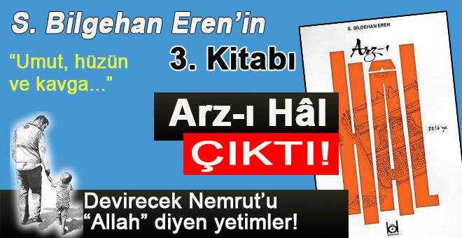 "S. Bilgehan Eren'in ""Arz-ı hâl""i..."