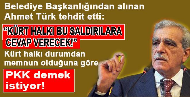 Görevden alınan Ahmet Türk tehdit etti!