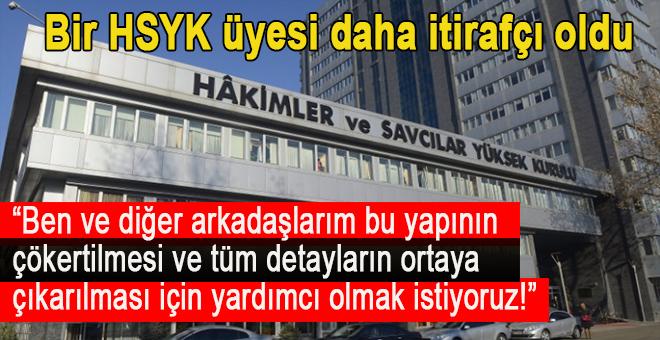"""Bir HSYK üyesi daha; """"Ben ve diğer arkadaşlarım bu yapının çökertilmesi ve tüm detayların ortaya çıkması için"""""""
