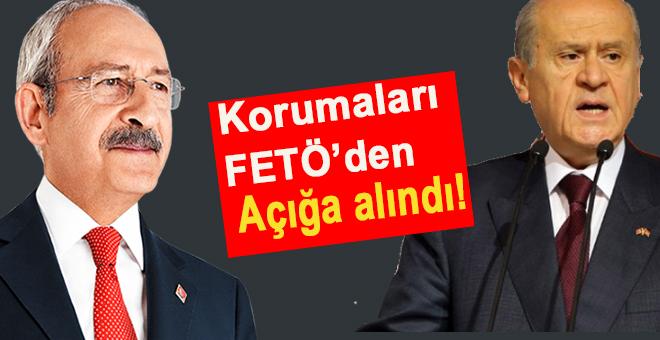 Kılıçdaroğlu ve Bahçeli'nin korumaları FETÖ'den açığa alındı