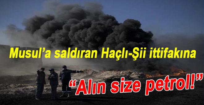 Musul direnişinden; Haçlı-Şii yağmacılarına; Alın size petrol!