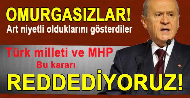 """Devlet Bahçeli; """"Omurgasızların art niyetli kararı! Reddediyoruz!"""""""
