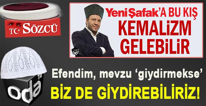 Şükrü Sak yazdı; Yeni Şafak'a bu kış Kemalizm gelebilir veya Salih Tuna'ya 'Atatürk' kalpağı!