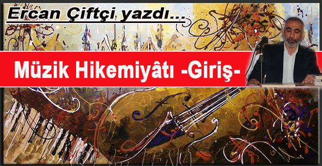 Ercan Çiftçi yazdı; Müzik Hikemiyâtı 'Giriş'