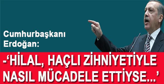 """Cumhurbaşkanı Erdoğan: """"Hilal, haçlı zihniyetiyle nasıl mücadele ettiyse..."""""""