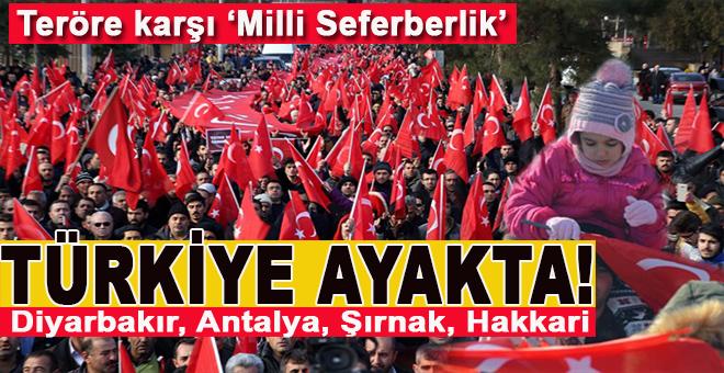 Teröre karşı Milli Seferberlik; Türkiye ayakta!