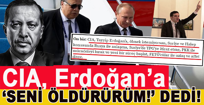"""CIA, Tayyip Erdoğan'a; 'Seni öldürürüm!"""" dedi!"""