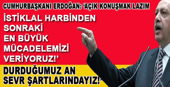 """Cumhurbaşkanı Erdoğan; """"Durduğumuz an Sevr şartlarıyla karşı karşıyayız!"""""""