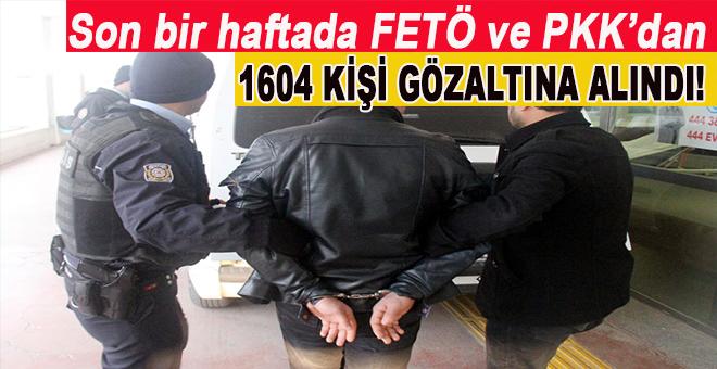 Son bir haftada PKK ve 'FETÖ'den 1604 kişi gözaltına alındı