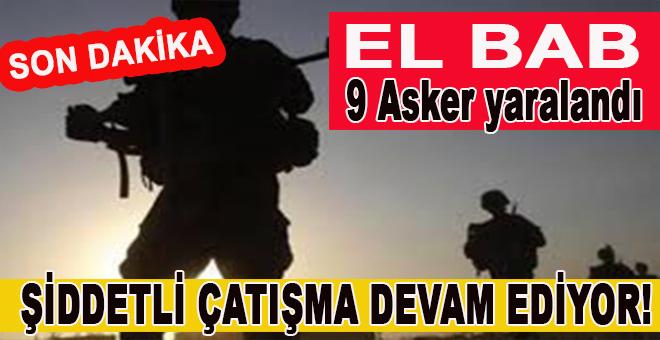 Son dakika; El Bab'da şiddetli çatışma; 1 Şehid, 9 Askerimiz yaralı!