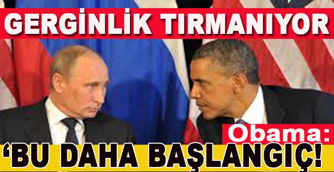 Gerginlik tırmanıyor; Obama; Bu daha başlangıç!