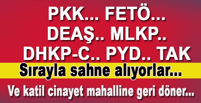 Başta PKK olmak üzere, DEAŞ'ı, FETÖ'sü, MLKP'si, DHKP-C'si, PYD'si TAK'ı sırayla sahne alıyor.