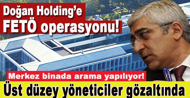 Doğan Holding'e FETÖ operasyonu; Üst düzey yöneticiler gözaltında!