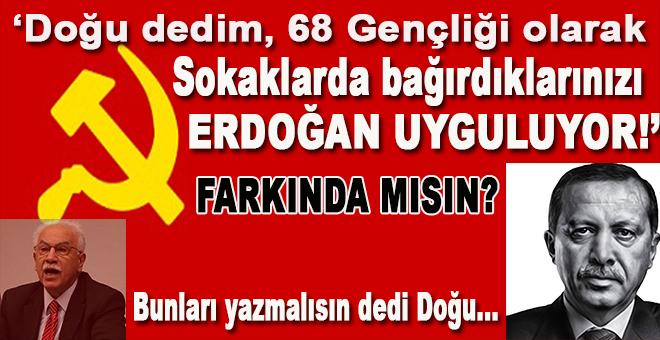 '68 gençliği olarak sokaklarda bağırdıklarınızı şimdi Erdoğan uyguluyor, farkında mısın?